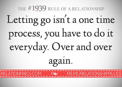 Letting go isn't a one time process, you have to do it everyday. Over and over again.