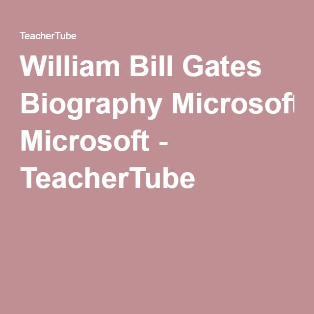 William Bill Gates Biography Microsoft - TeacherTube