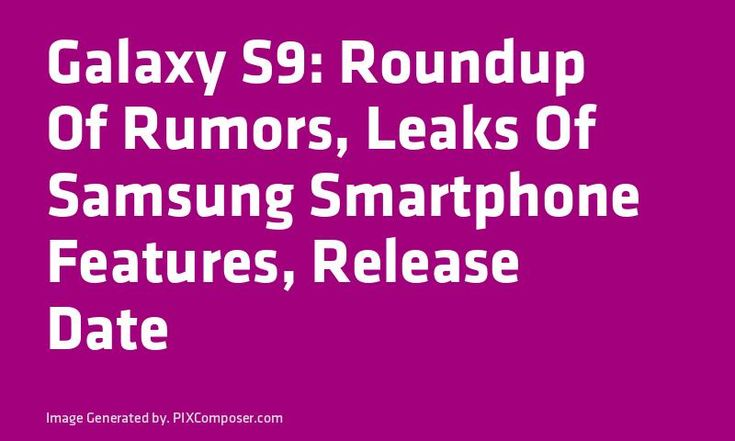 #Galaxy S9: Roundup Of Rumors Leaks Of #Samsung #Smartphone Features Release Date