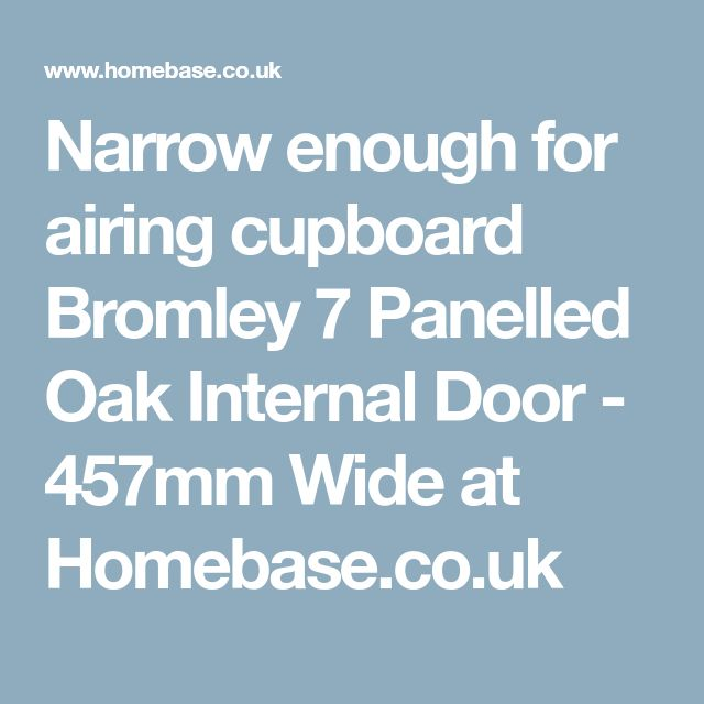Narrow enough for airing cupboard  Bromley 7 Panelled Oak Internal Door - 457mm Wide at Homebase.co.uk