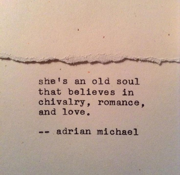 She's an old soul that believes in chivalry, romance, and love. Adrian Michael quote.