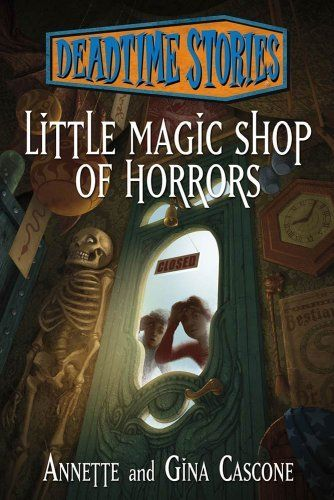 Little Magic Shop of Horrors: Deadtime Stories by Gina Cascone. $10.97. Publisher: Starscape; 1 edition (September 4, 2012). 192 pages @Joseph Cohen Deats Stories