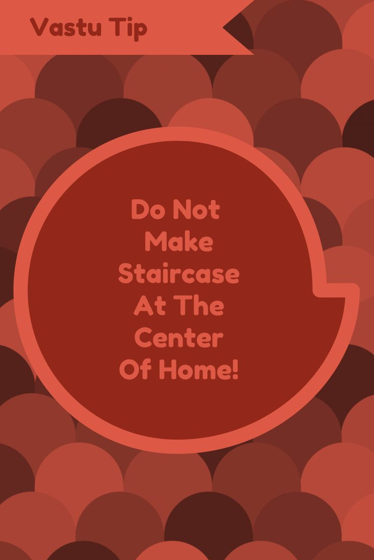 Vastu Shastra Tip for Staircase: Never ever make a staircase at the center of the house.