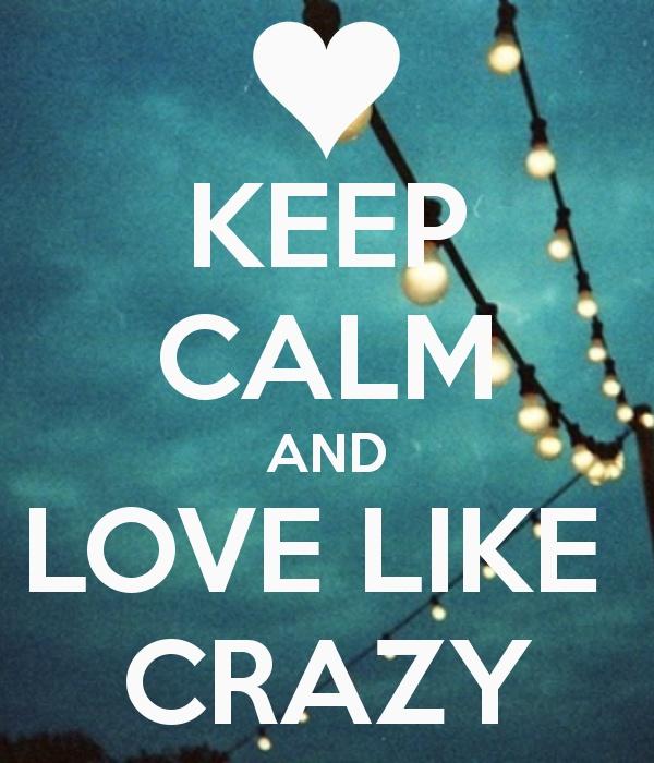 KEEP CALM AND LOVE LIKE CRAZY