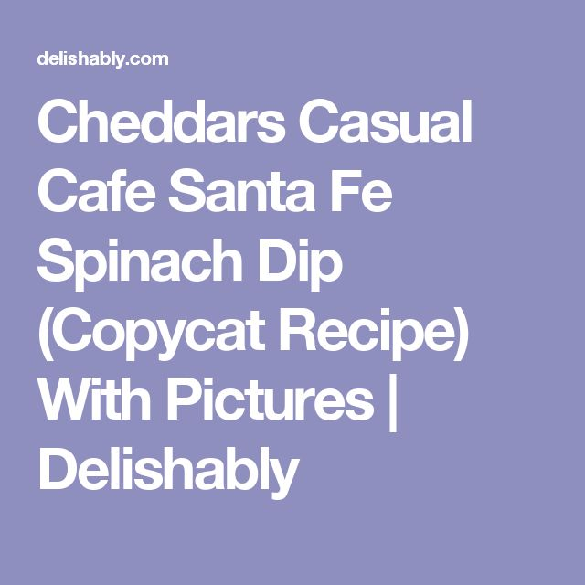 Cheddars Casual Cafe Santa Fe Spinach Dip (Copycat Recipe) With Pictures | Delishably