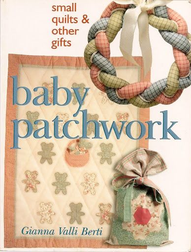 Baby Patchwork- Small Quilts & Other Gifts - Johanne L M - Álbumes web de Picasa