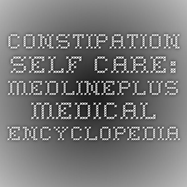 Constipation - self-care: MedlinePlus Medical Encyclopedia