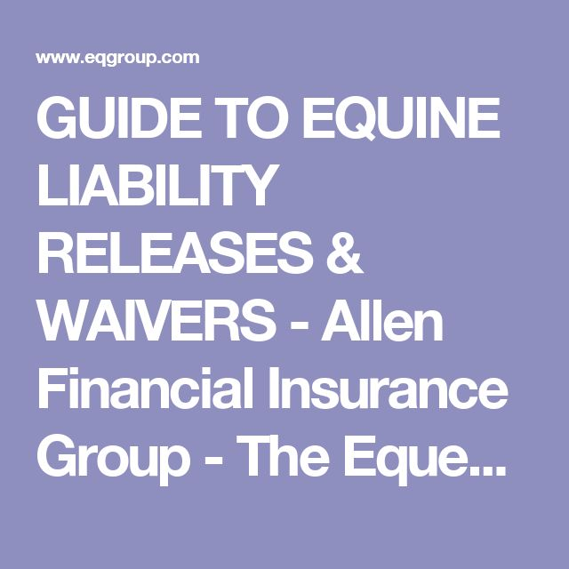 GUIDE TO EQUINE LIABILITY RELEASES & WAIVERS - Allen Financial Insurance Group - The Equestrian Group