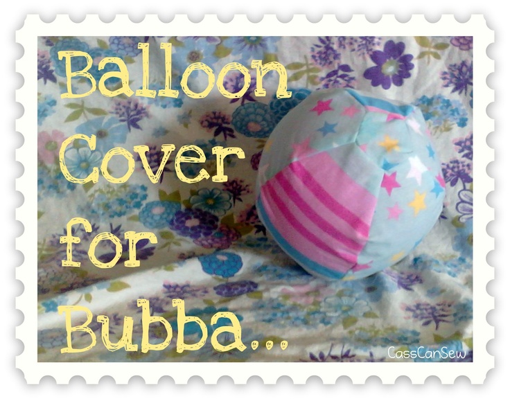 Cass Can Sew: Balloon cover for Bubba ...