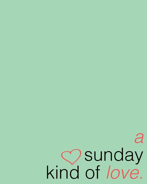 i want a sunday kind of love