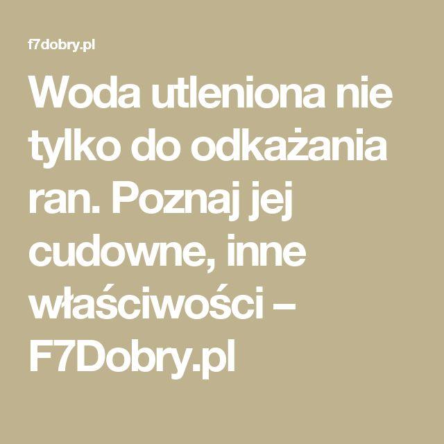 Woda utleniona nie tylko do odkażania ran. Poznaj jej cudowne, inne właściwości – F7Dobry.pl