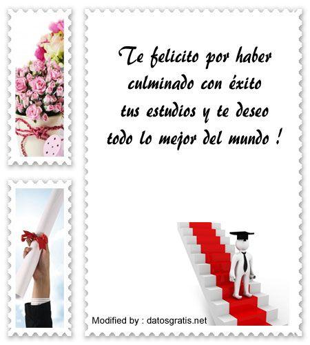 bajar bonitos pensamientos de felicitación por graduación para enviar : http://www.datosgratis.net/bellisimas-frases-de-felicitacion-por-graduacion/