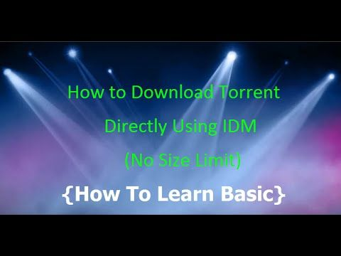 How to download Torrent with IDM without any size limit 2016 Pc