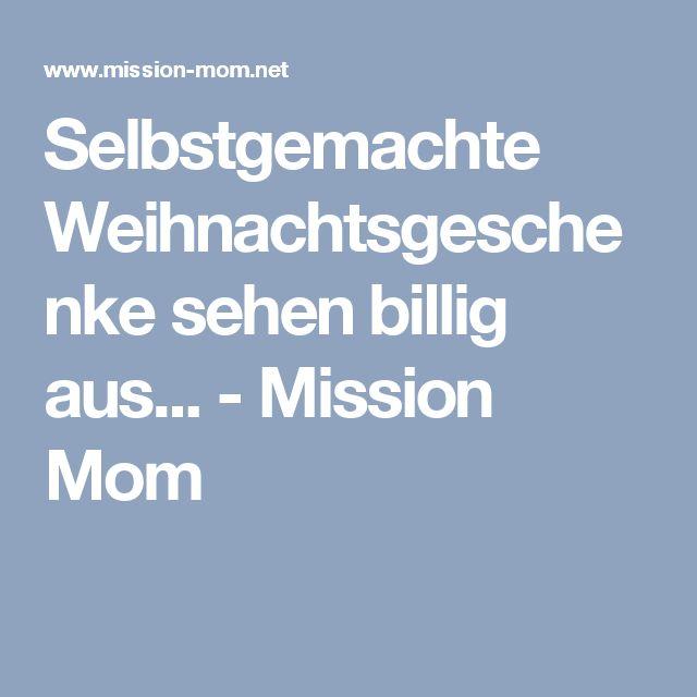 Selbstgemachte Weihnachtsgeschenke sehen billig aus... - Mission Mom