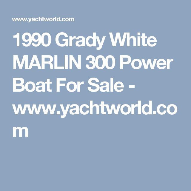 1990 Grady White MARLIN 300 Power Boat For Sale - www.yachtworld.com