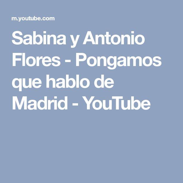 Sabina y Antonio Flores - Pongamos que hablo de Madrid - YouTube
