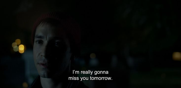 "― Comet (2014)""I'm really gonna miss you tomorrow."""