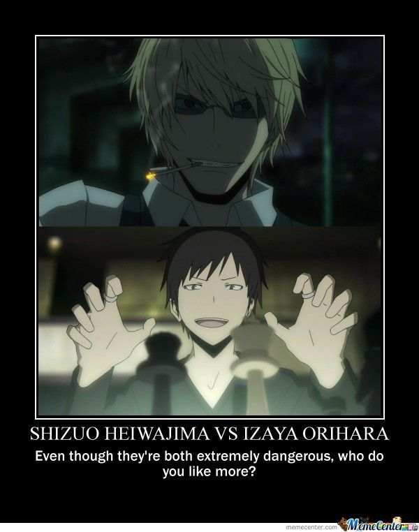 """I suppose that'd depend on whether by like you mean """"Who do I want to be?"""" or """"Who would I like to know?"""" Shizuo has a better personality, so I'd rather know him, but Izaya has information and a knife. I WANT TO BE IZAYA."""