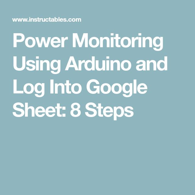 Power Monitoring Using Arduino and Log Into Google Sheet: 8 Steps
