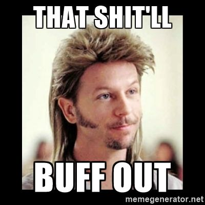 Joe Dirt - that shit'll buff out