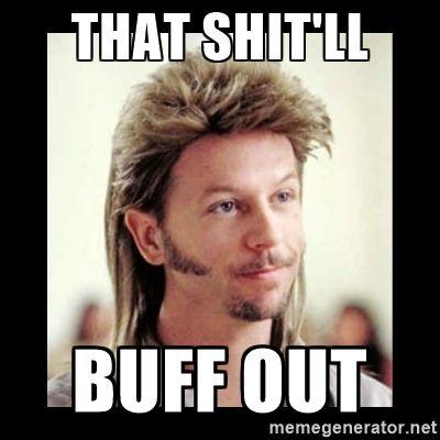 Joe Dirt - that shit'll buff out