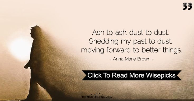 Ash to ash, dust to dust, Shedding my past to dust,  moving forward to better things. - https://themindsjournal.com/ash-to-ash-dust-to-dust-shedding-my-past-to-dust-moving-forward-to-better-things/
