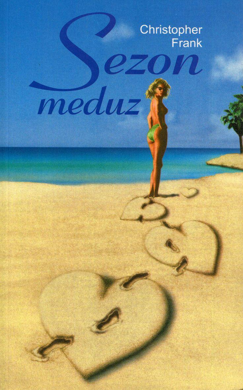 """Sezon meduz"" Christopher Frank Translated by Joanna Polachowska Cover by Piotr Chatkowski Published by Wydawnictwo Iskry 1998"