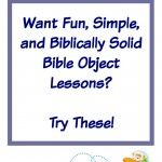 These simple object lessons will help you to engage children ages K through 6th grade and help them grow spiritually. Chronological Bible Teaching for kids!