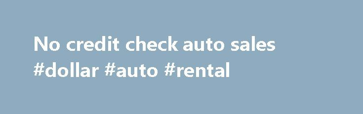 No credit check auto sales #dollar #auto #rental http://auto-car.remmont.com/no-credit-check-auto-sales-dollar-auto-rental/  #no credit check auto sales # California Auto Mart – San Jose CA, […]