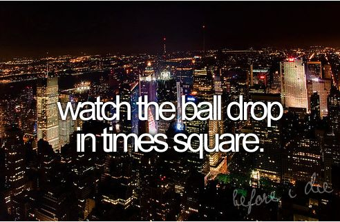 Once upon a time, I went to New York to see the ball drop in Times Square, but we didn't follow through with it, because my mom was afraid of the crowd... So this is a must-do.