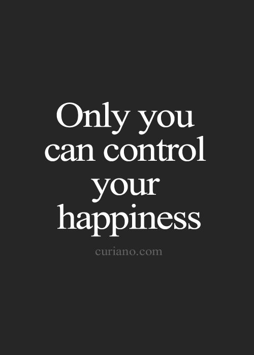 I tell people this all the time! You are in charge of your own happiness. So if you're not happy with the way things are going then change it! Quit complaining and do something about it!!