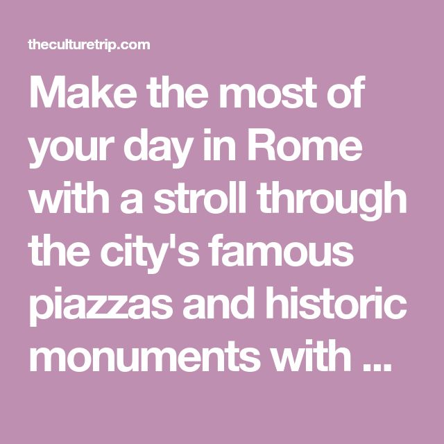Make the most of your day in Rome with a stroll through the city's famous piazzas and historic monuments with pitstops at its best cafés and eateries.