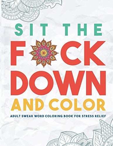 Sit The Fck Down And Color Swear Word Adult Coloring Books Stress Relief Relax