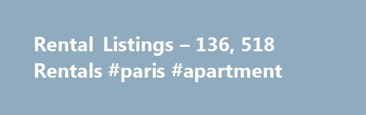 Rental Listings – 136, 518 Rentals #paris #apartment http://apartment.remmont.com/rental-listings-136-518-rentals-paris-apartment/  #apartment rental websites # Rental Listings Why use Zillow? Use Zillow to find your next perfect rental in the United States. You can even find luxury apartments or a rental for you and your pet. If you need some help deciding how much to spend on your next apartment or house, our rent affordability calculator Continue Reading