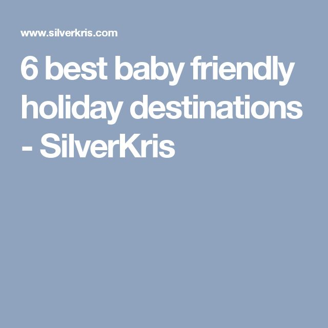 6 best baby friendly holiday destinations - SilverKris