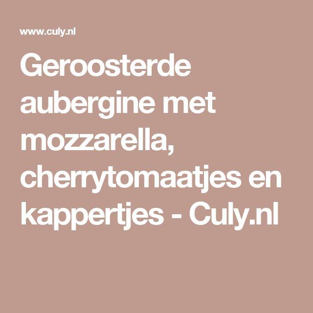 Geroosterde aubergine met mozzarella, cherrytomaatjes en kappertjes - Culy.nl