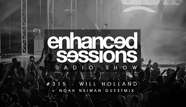 Enhanced Sessions Radio Show 315 with Will Holland & Noah Neiman