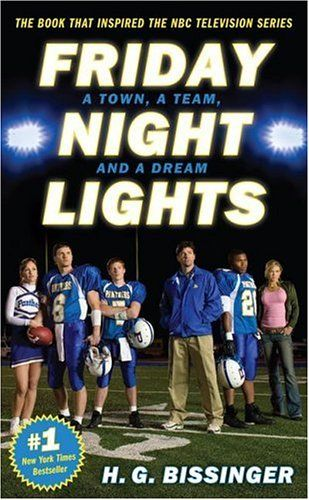 Friday Night Lights: A Town, a Team, And a Dream by H.G. Bissinger