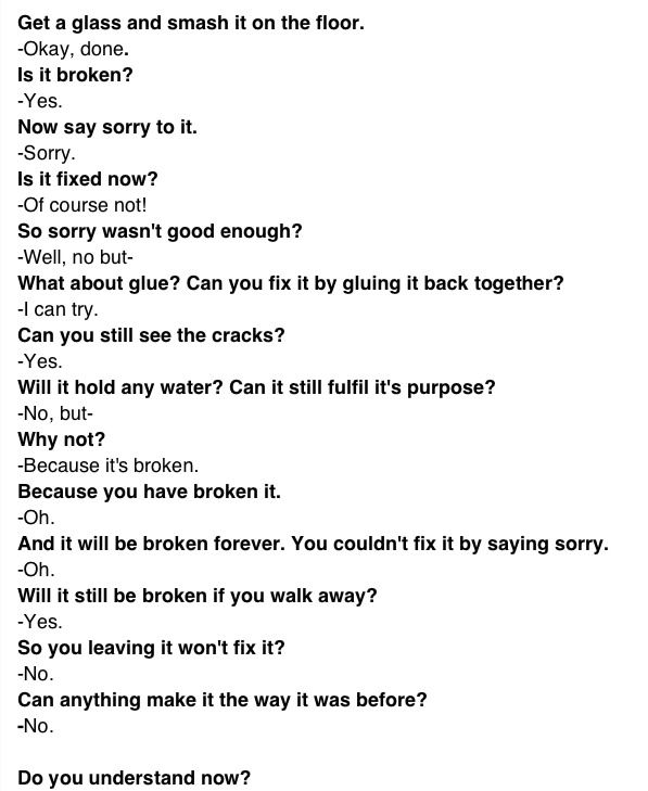 This is too perfect! There is no other way of explaining how fragile trust is! Once its broken, its broken, it will never be the same. This does not apply to just trust but to everything. It is truly perfect.