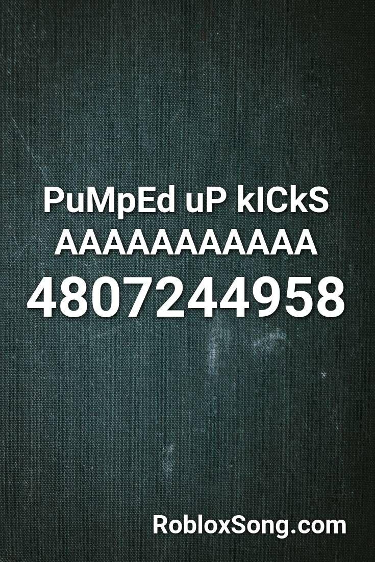 Pumped Up Kicks Aaaaaaaaaaa Roblox Id Roblox Music Codes Roblox Pumped Up Kicks Pump Up