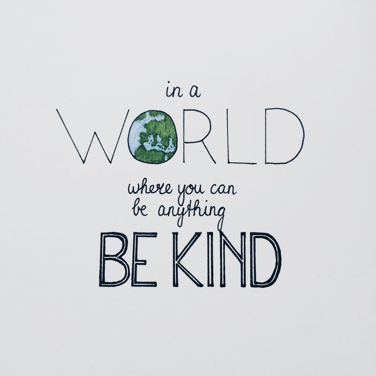 In a world where you can be anything, be kind - by angélica