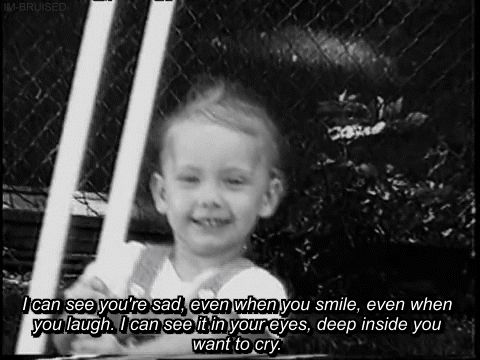 I can see you're sad, even when you smile, even when you laugh. I can see it in your eyes, deep inside you want to cry.