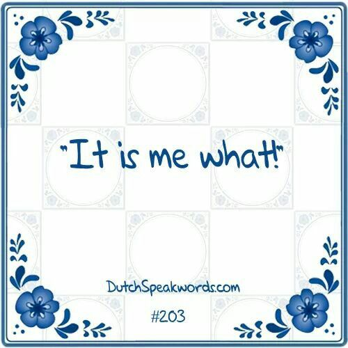 Dutch expressions in English: Het is me wat