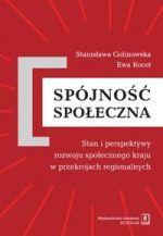 Spójność społeczna : stan i perspektywy rozwoju społecznego kraju w przekrojach regionalnych / Stanisława Golinowska, Ewa Kocot