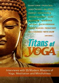 Titans of Yoga - Yoga documentary featuring 25 of our modern masters of yoga, meditation and mindfulness. I enjoyed this a lot especially seeing Bryan Kest. Doesn't matter who Bryan is speaking with he is always Bryan. Love it!
