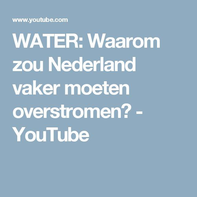 WATER: Waarom zou Nederland vaker moeten overstromen? - YouTube