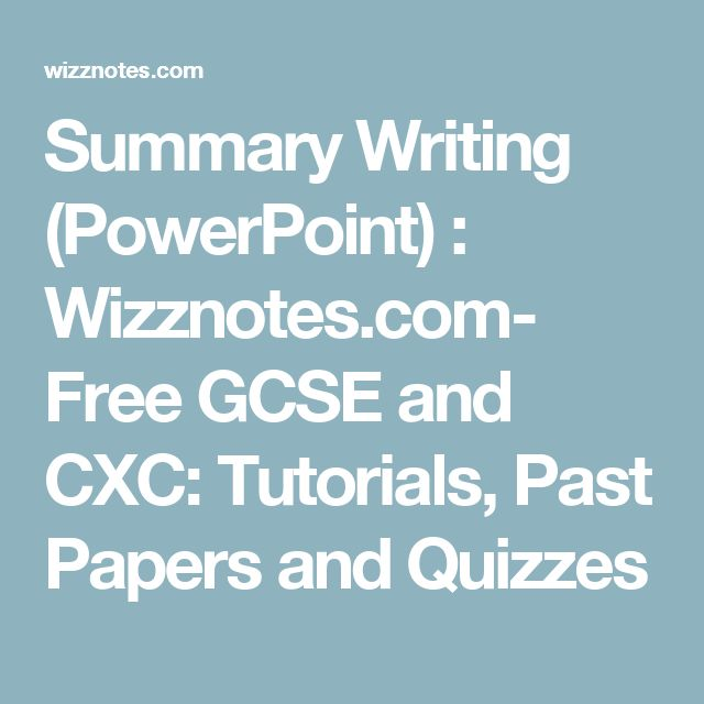 Summary Writing (PowerPoint) :  Wizznotes.com-  Free GCSE and CXC: Tutorials, Past Papers and Quizzes