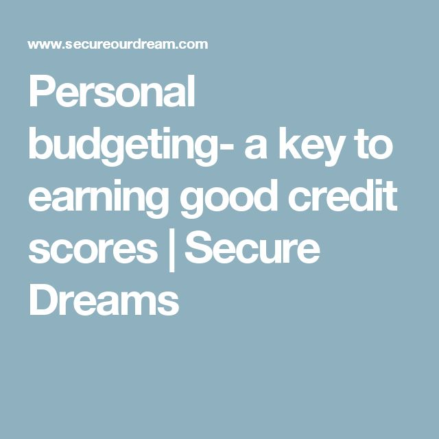 Personal budgeting- a key to earning good credit scores | Secure Dreams