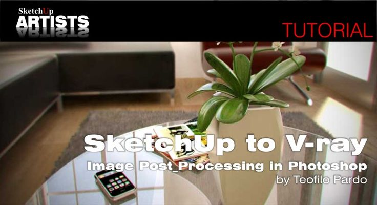 Image Post Processing in Photoshop  SketchUp & V-Ray by Teofilo Pardo