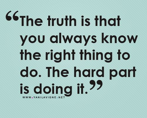 Truth Is Always Knowing The Right Thing To Do The Hard Part Is